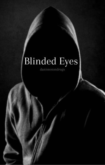 Blinded Eyes : Dan Howell