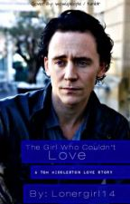 the girl who couldn't love. a Tom Hiddleston fanfic *on Hold* by IAmMyOwnHero