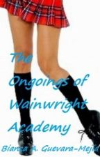 The Ongoings of Wainwright Academy- ON HOLD by BiancaAGuevara-Mejia