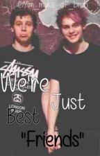 we're just best friends//muke fanfic\\ by im_muke_af_bruh