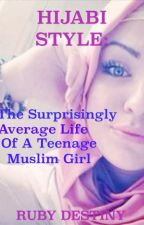 Hijabi Style: The Surprisingly Average Life Of A Teenage Muslim Girl [#Wattys2015] by Ruby_Destiny