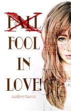 Fool In Love! by audreytasya