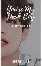 YOU'RE MY DARK BOY  (TAEHYUNG HOT) by BUNNY__SS