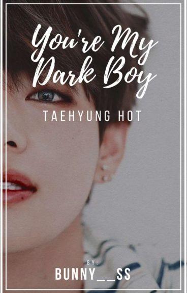 YOU'RE MY DARK BOY  (TAEHYUNG HOT)