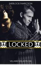 LOCKED [Sherlock Fanfiction] by villainousladyloki