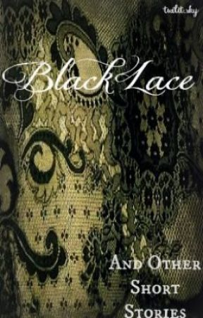 Black Lace And Other Short Stories by twilit_sky