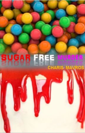 SUGAR FREE MURDER by CHARISMAVROS