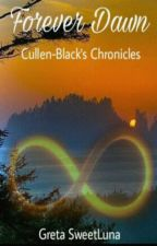 Forever Dawn ~ Cullen-Black's Chronicles by Greta_SweetLuna