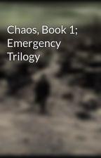 Chaos, Book 1; Emergency Trilogy by CalebT-Schnerch