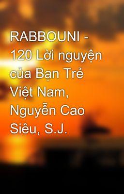 Đọc truyện RABBOUNI - 120 Lời nguyện của Bạn Trẻ Việt Nam, Nguyễn Cao Siêu, S.J.