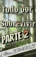 TODO POR SOBREVIVIR 2 by Alice20140021