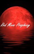 Red Moon Prophecy by leavemealoneimreadin
