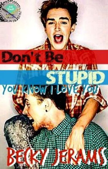 Don't Be Stupid (You Know I Love You)