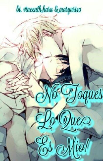 No Toques Lo Que es Mio!...•yaoi•
