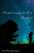 It isn't easy to be a Bad Girl by i2will2die2for2you