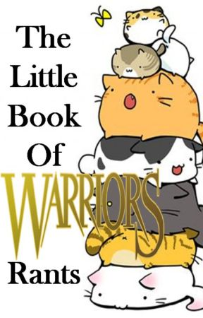 The Little Book Of Warriors Rants by FluffyFlametail