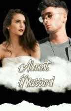 Almost Married. |z.m| by liaammyking