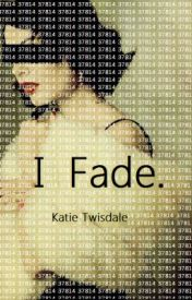 I Fade by KatharineTwisdale