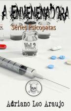 Série Psicopatas Vol.02 - A envenenadora by AdrianoLeoAraujo