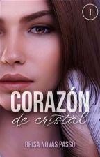 Corazón de cristal [LIBRO 1] ¡YA EN LIBRERÍAS! by Brisa_Novasp