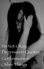 I'm not okay: Depression quotes, confessions and other things by Count-The-Stars