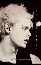 Unforgettable: A Michael Clifford FanFic by socalmemaybe
