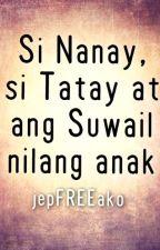 SI NANAY, SI TATAY AT ANG SUWAIL NILANG ANAK (one-shot story) by jepFREEako