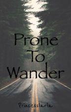 Prone to Wander by princesslarla