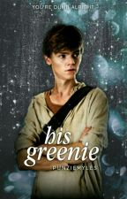 His Greenie (Newt x Reader) by Punziemyles