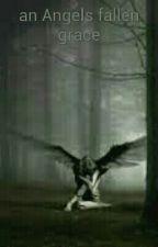 An Angel's fallen grace by Elizabethbengamin