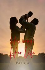 His baby, Her life (BEING EDITED) by PrettyH6