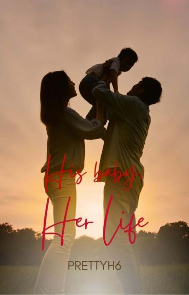 His baby, Her life (BEING EDITED)
