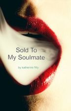 Sold To My Soulmate by Katherinefitty