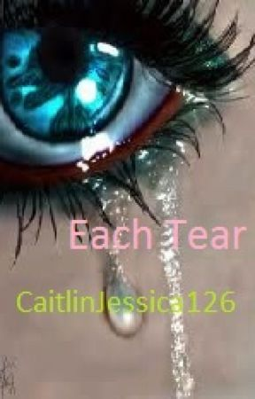 Each Tear by CaitlinJessica126