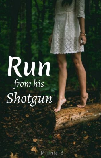 Run, like a Shotgun