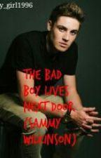 The Bad Boy Lives Next Door (Sammy Wilkinson) (Book 1)**NOT EDITED** by beautifuldarkrose