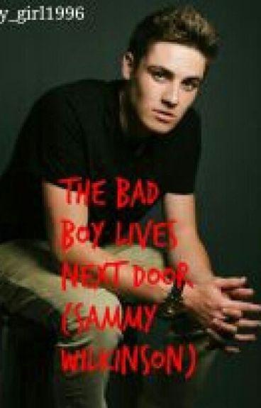 The Bad Boy Lives Next Door (Sammy Wilkinson) (Book 1)**NOT EDITED**