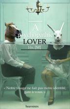 A psychopathic lover // Hs. [Réecriture] by heavennx