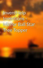 InventHelp Inventions - Mirror Ball Star Tree Topper by innovatestation