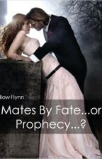Mates By Fate...or Prophecy...? by WillowFlynn210