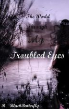 The world through my troubled eyes . by black_butterfly