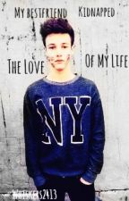 My Best friend Kidnapped The Love Of My Life (A Cameron Dallas FanFic) by Whiskers2413