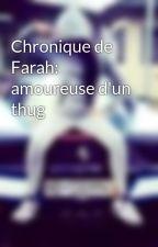Chronique de Farah: amoureuse d'un thug by Farah-93