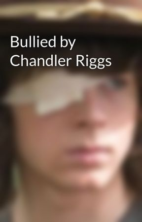 Bullied by Chandler Riggs by mrsriggs12