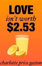 love isn't worth $2.53 by theamazingcpg