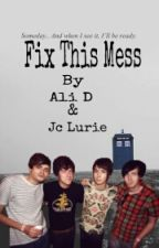 Fix This Mess by phanis4life