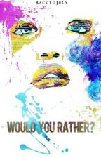Would you rather? by BackToJuly