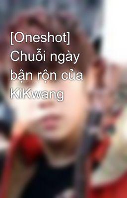 Đọc truyện [Oneshot] Chuỗi ngày bận rộn của KiKwang