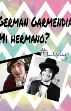 German Garmendia, ¡¿MI HERMANO?! by LulyAxelera