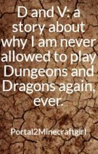 D and V: a story about why I am never allowed to play Dungeons and Dragons again, ever. by The_Krystal_Cipher